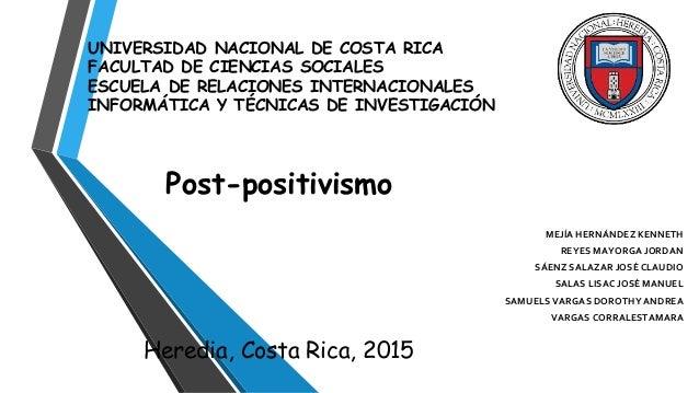 Post-positivismo Heredia, Costa Rica, 2015 MEJÍA HERNÁNDEZ KENNETH REYES MAYORGA JORDAN SÁENZ SALAZAR JOSÉ CLAUDIO SALAS L...