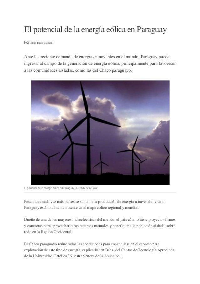 El potencial de la energía eólica en Paraguay Por Elvio Díaz Valinotti  Ante la creciente demanda de energías renovables e...