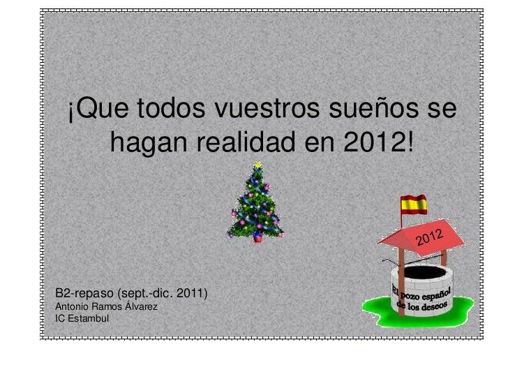 ¡Que todos vuestros sueños se     hagan realidad en 2012!B2-repaso (sept.-dic. 2011)Antonio Ramos ÁlvarezIC Estambul