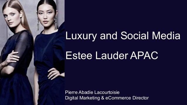 Luxury and Social Media Estee Lauder APAC Pierre Abadie Lacourtoisie Digital Marketing & eCommerce Director