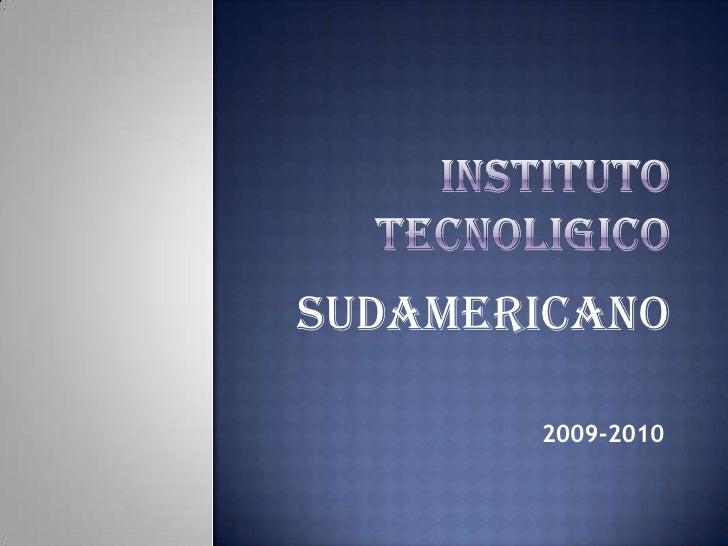 INSTITUTO TECNOLIGICO <br />SUDAMERICANO<br />2009-2010<br />