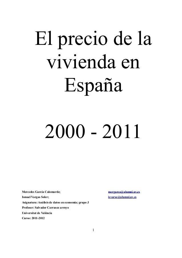 El precio de lavivienda enEspaña2000 - 2011Mercedes García Calomarde; mergarca@alumni.uv.esIsmael Vargas Soler; isvarso@al...
