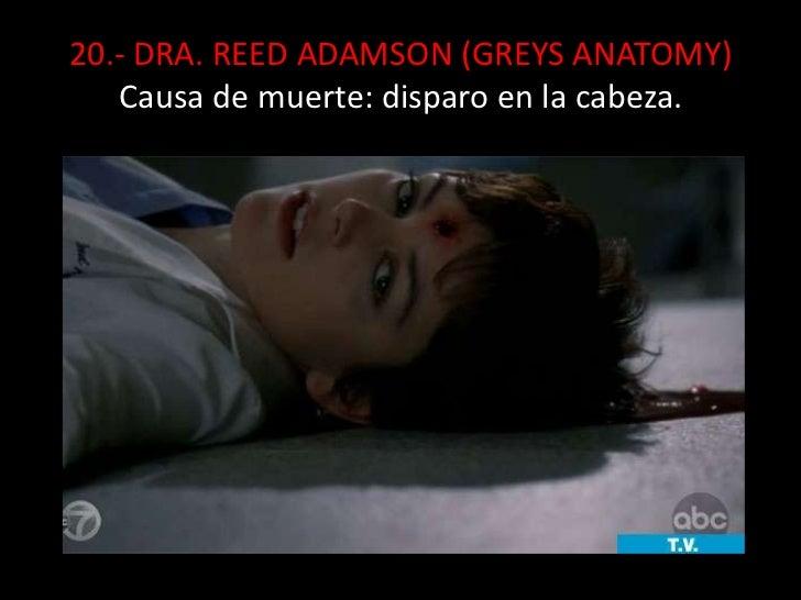 20.- DRA. REED ADAMSON (GREYS ANATOMY)Causa de muerte: disparo en la cabeza.<br />