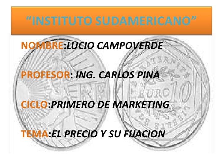 """""""INSTITUTO SUDAMERICANO""""<br />   NOMBRE:LUCIO CAMPOVERDE<br />PROFESOR: ING. CARLOS PINA<br />CICLO:PRIMERO DE MARKETING<b..."""
