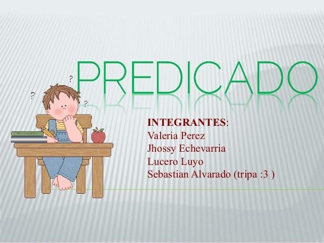 INTEGRANTES:  Valeria Perez  Jhossy Echevarria  Lucero Luyo  Sebastian Alvarado (tripa :3 )