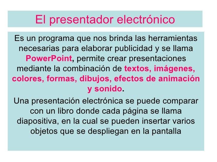 El presentador electrónico Es un programa que nos brinda las herramientas necesarias para elaborar publicidad y se llama  ...