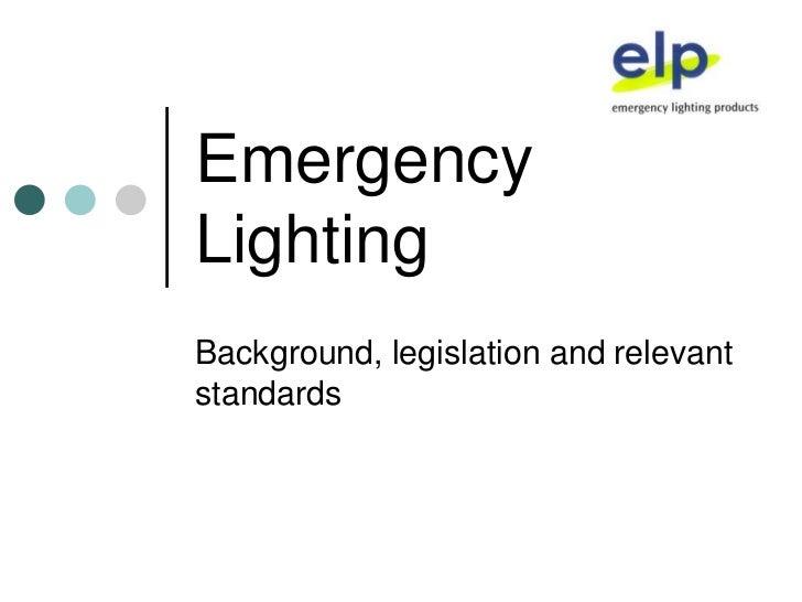 Emergency Lighting<br />Background, legislation and relevant standards<br />