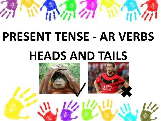 PRESENT TENSE - AR VERBS HEADS AND TAILS