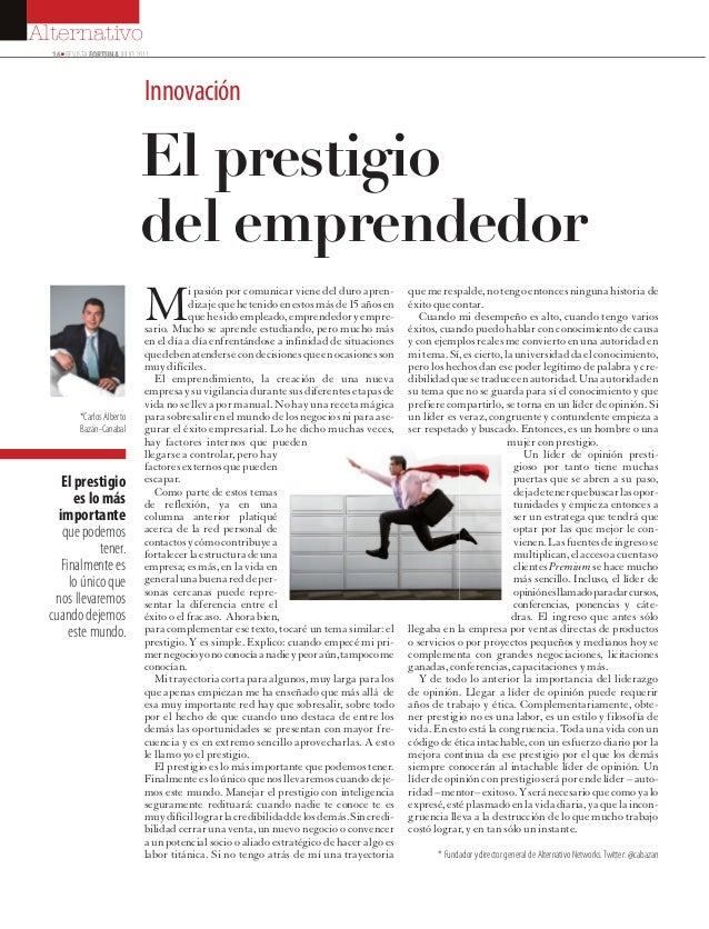 16■ REVISTAFORTUNAJULIO2011 Alternativo El prestigio del emprendedor Mi pasión por comunicar viene del duro apren- dizajeq...