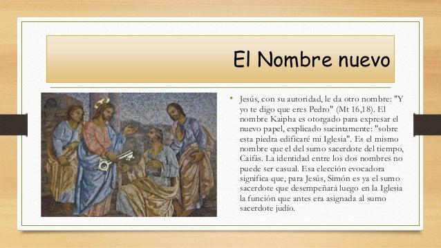 """El Nombre nuevo • Jesús, con su autoridad, le da otro nombre: """"Y yo te digo que eres Pedro"""" (Mt 16,18). El nombre Kaipha e..."""