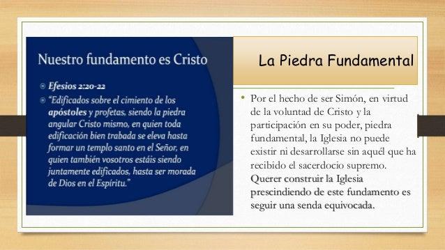 La Piedra Fundamental • Por el hecho de ser Simón, en virtud de la voluntad de Cristo y la participación en su poder, pied...