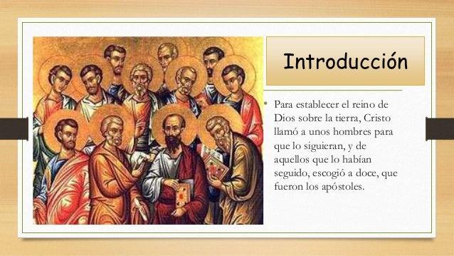 Introducción • Para establecer el reino de Dios sobre la tierra, Cristo llamó a unos hombres para que lo siguieran, y de a...