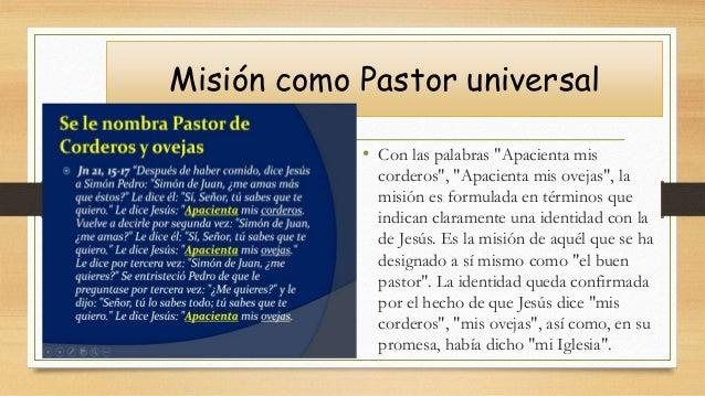 """Misión como Pastor universal • Con las palabras """"Apacienta mis corderos"""", """"Apacienta mis ovejas"""", la misión es formulada e..."""