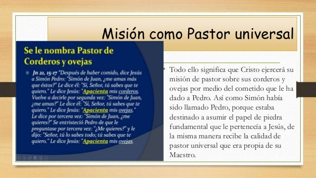 Misión como Pastor universal • Todo ello significa que Cristo ejercerá su misión de pastor sobre sus corderos y ovejas por...