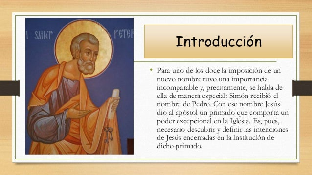 Introducción • Para uno de los doce la imposición de un nuevo nombre tuvo una importancia incomparable y, precisamente, se...