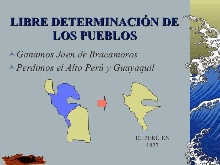 LIBRE DETERMINACIÓN DE       LOS PUEBLOS Ganamos Jaen de Bracamoros Perdimos el Alto Perú y Guayaquil                   ...