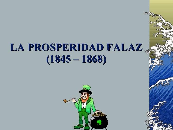 LA PROSPERIDAD FALAZ       (1845 – 1868)