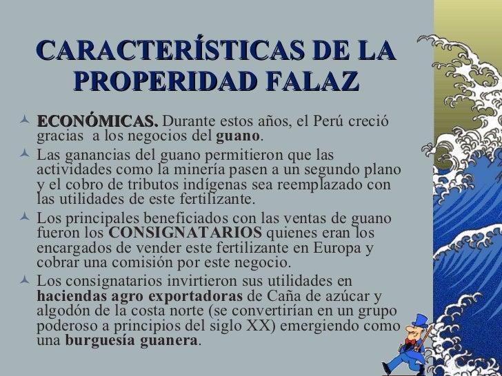 CARACTERÍSTICAS DE LA     PROPERIDAD FALAZ  ECONÓMICAS. Durante estos años, el Perú creció   gracias a los negocios del g...