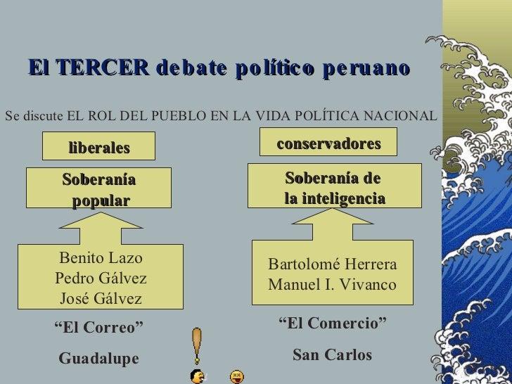 El TERCER de bate po lític o pe ruano  Se discute EL ROL DEL PUEBLO EN LA VIDA POLÍTICA NACIONAL          liberales       ...