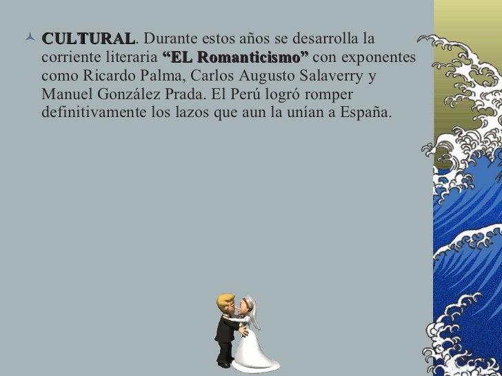 """ CULTURAL. Durante estos años se desarrolla la   CULTURAL   corriente literaria """"EL Romanticismo"""" con exponentes   como R..."""