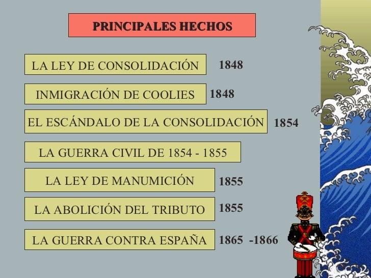 PRINCIPALES HECHOS   LA LEY DE CONSOLIDACIÓN      1848   INMIGRACIÓN DE COOLIES     1848  EL ESCÁNDALO DE LA CONSOLIDACIÓN...