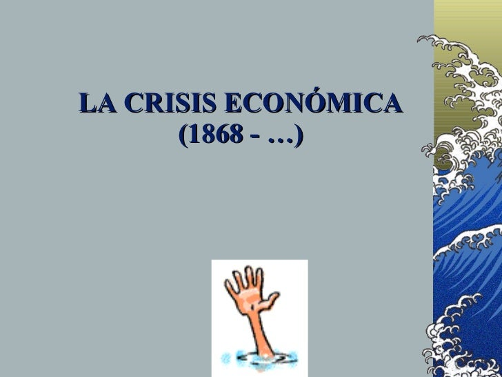 LA CRISIS ECONÓMICA       (1868 - …)