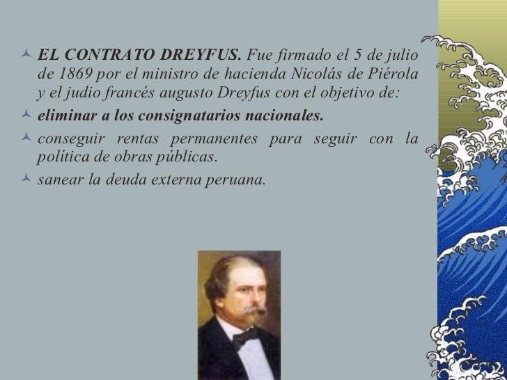  EL CONTRATO DREYFUS. Fue firmado el 5 de julio   de 1869 por el ministro de hacienda Nicolás de Piérola   y el judio fra...