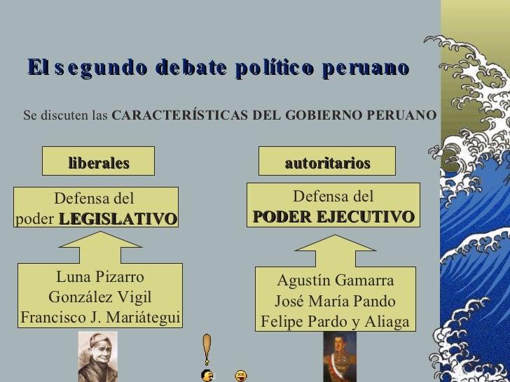 El s e g undo de bate po lític o pe ruano  Se discuten las CARACTERÍSTICAS DEL GOBIERNO PERUANO         liberales         ...
