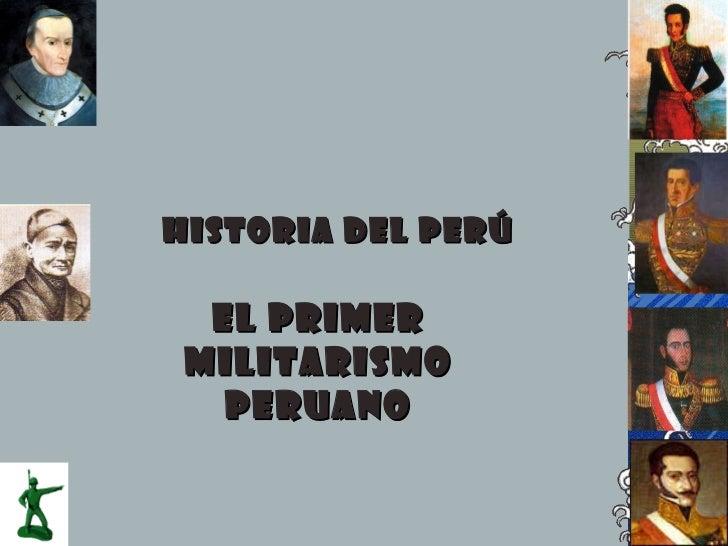 HISTORIA DEL PERÚ EL PRIMER MILITARISMO PERUANO