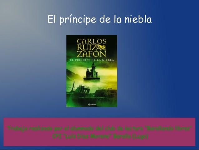 """El príncipe de la niebla Trabajo realizado por el alumnado del club de lectura """"Barallando libros"""" CPI """"Luís Díaz Moreno"""" ..."""