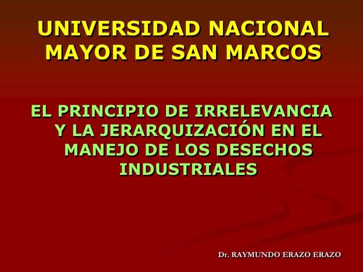 UNIVERSIDAD NACIONAL MAYOR DE SAN MARCOS<br />EL PRINCIPIO DE IRRELEVANCIA Y LA JERARQUIZACIÓN EN EL MANEJO DE LOS DESECHO...