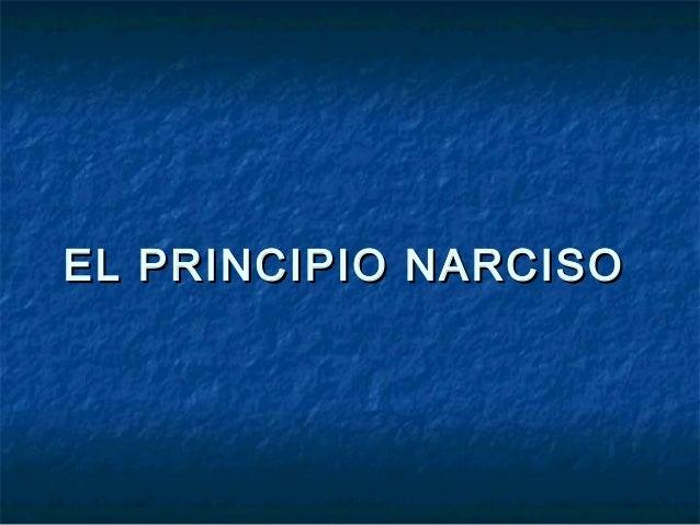 EL PRINCIPIO NARCISOEL PRINCIPIO NARCISO
