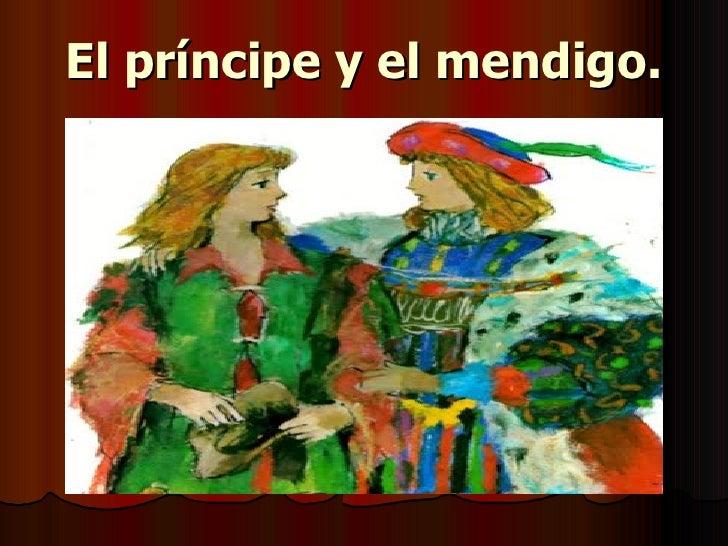 El príncipe y el mendigo.