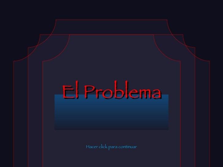 El Problema Hacer click para continuar