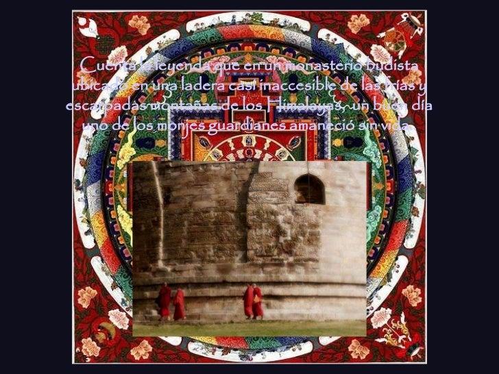 Cuenta la leyenda que en un monasterio budista ubicado en una ladera casi inaccesible de las frías yescarpadas montañas de...