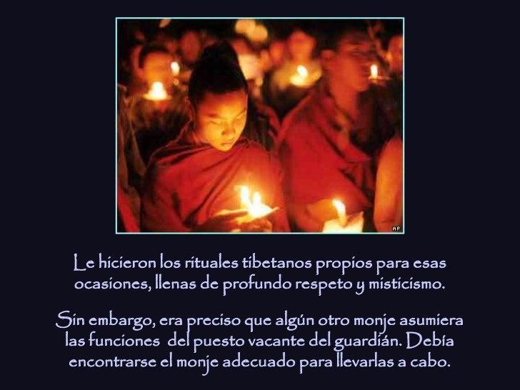 Le hicieron los rituales tibetanos propios para esas  ocasiones, llenas de profundo respeto y misticismo.Sin embargo, era ...