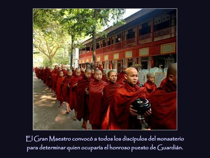 El Gran Maestro convocó a todos los discípulos del monasteriopara determinar quien ocuparía el honroso puesto de Guardián.
