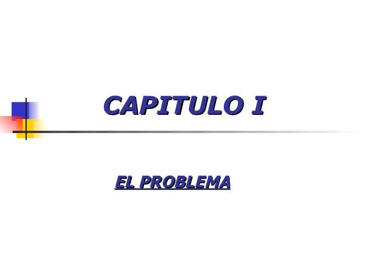 CAPITULO   I EL PROBLEMA