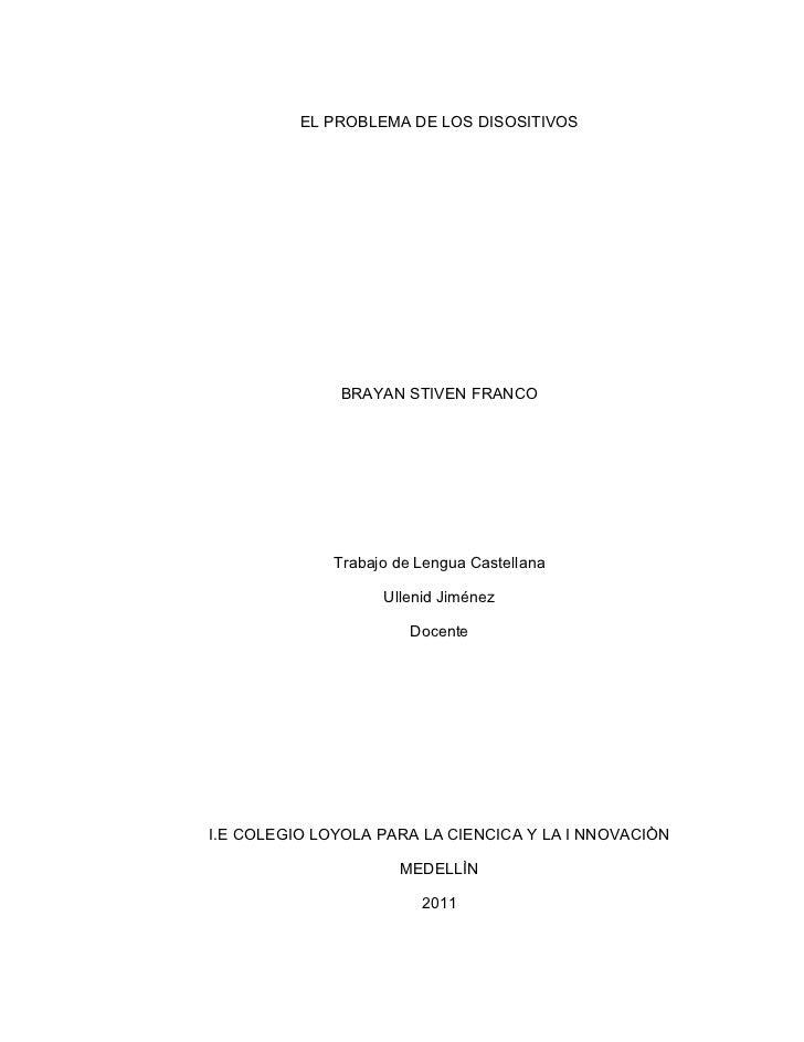 EL PROBLEMA DE LOS DISOSITIVOS              BRAYAN STIVEN FRANCO              Trabajo de Lengua Castellana                ...