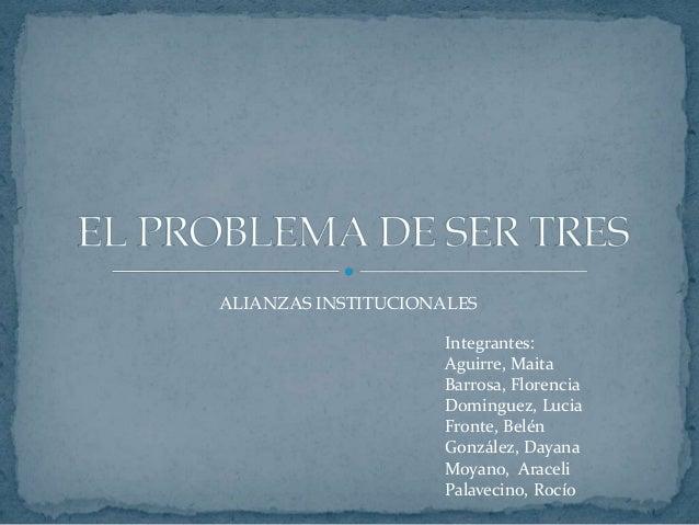 ALIANZAS INSTITUCIONALES Integrantes: Aguirre, Maita Barrosa, Florencia Dominguez, Lucia Fronte, Belén González, Dayana Mo...