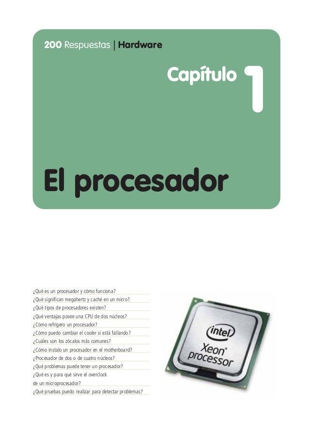 200 Respuestas | Hardware El procesador Capítulo 1 ¿Qué es un procesador y cómo funciona? ¿Qué significan megahertz y cach...