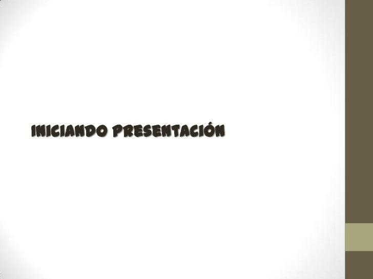 Iniciando Presentación<br />