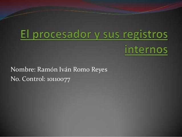 Nombre: Ramón Iván Romo ReyesNo. Control: 10110077