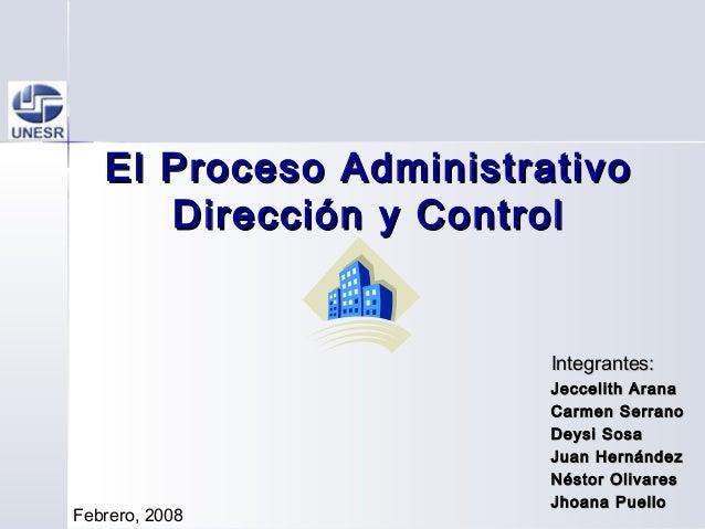 El Proceso AdministrativoEl Proceso Administrativo Dirección y ControlDirección y Control Integrantes:Integrantes: Jecceli...
