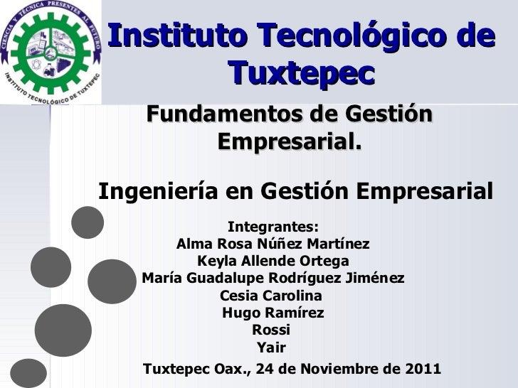 Instituto Tecnológico de Tuxtepec Fundamentos de Gestión Empresarial. Integrantes: Alma Rosa Núñez Martínez Keyla Allende ...