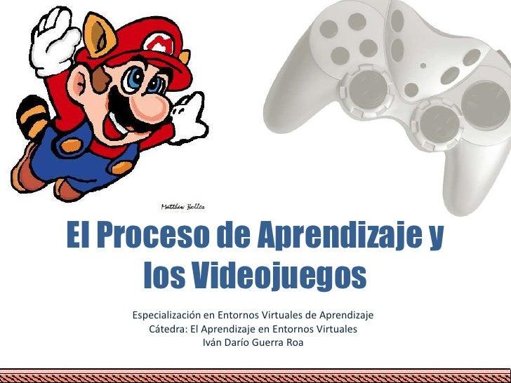 El Proceso de Aprendizaje y los Videojuegos<br />Especialización en Entornos Virtuales de Aprendizaje<br />Cátedra: El Apr...