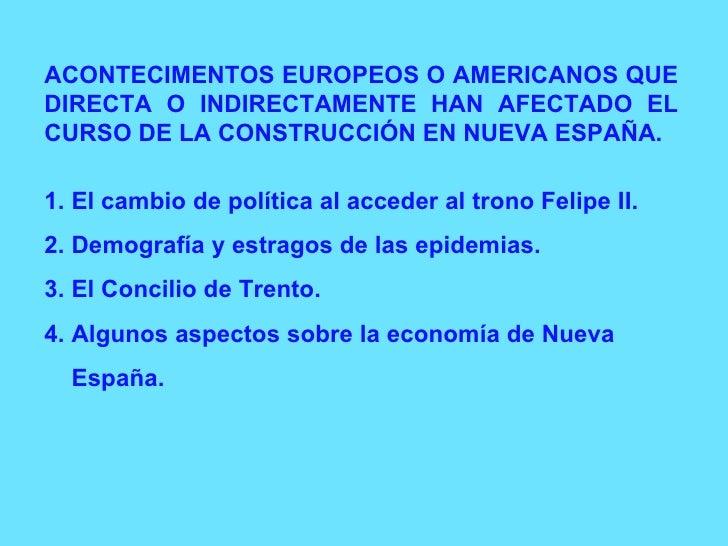 ACONTECIMENTOS EUROPEOS O AMERICANOS QUE DIRECTA O INDIRECTAMENTE HAN AFECTADO EL CURSO DE LA CONSTRUCCIÓN EN NUEVA ESPAÑA...