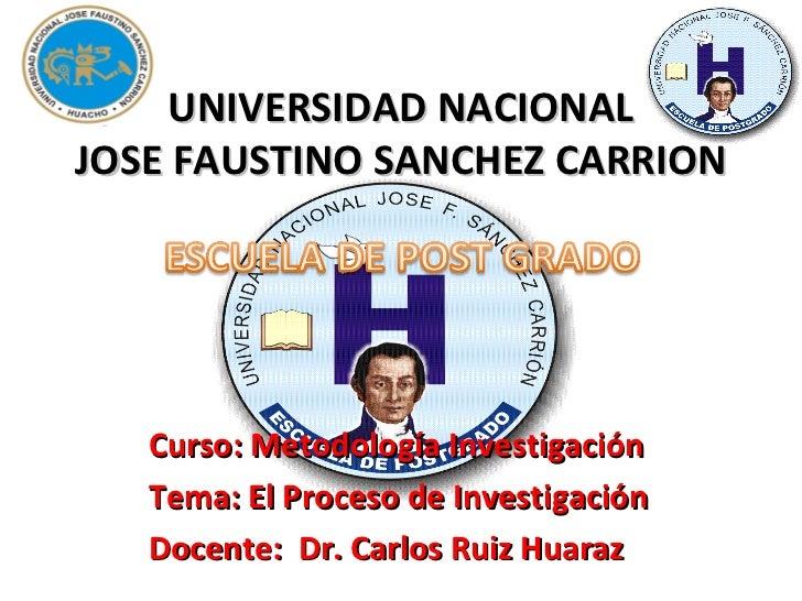UNIVERSIDAD NACIONALJOSE FAUSTINO SANCHEZ CARRION   Curso: Metodología Investigación   Tema: El Proceso de Investigación  ...