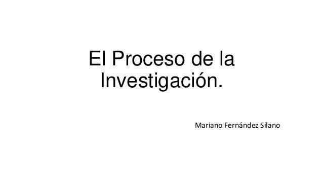 El Proceso de la Investigación. Mariano Fernández Silano