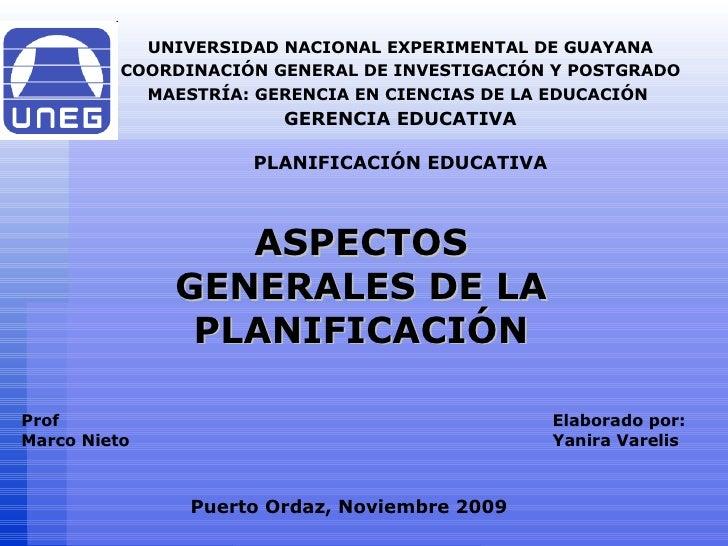 ASPECTOS GENERALES DE LA PLANIFICACIÓN UNIVERSIDAD NACIONAL EXPERIMENTAL DE GUAYANA COORDINACIÓN GENERAL DE INVESTIGACIÓN ...